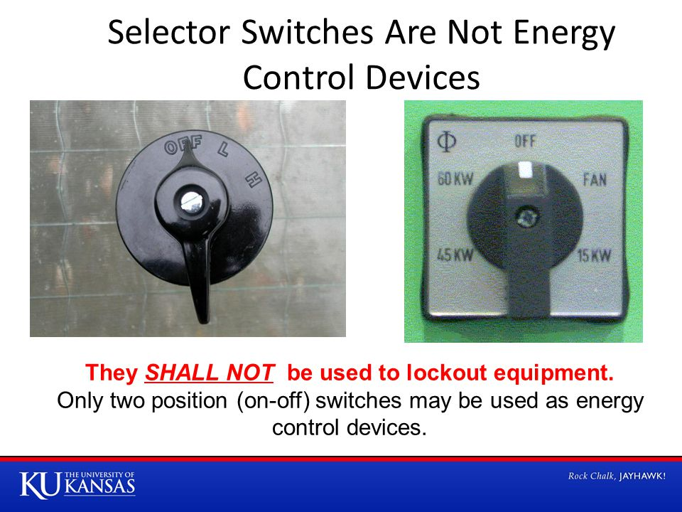 Selector Switches Are Not Energy Control Devices They SHALL NOT be used to lockout equipment.