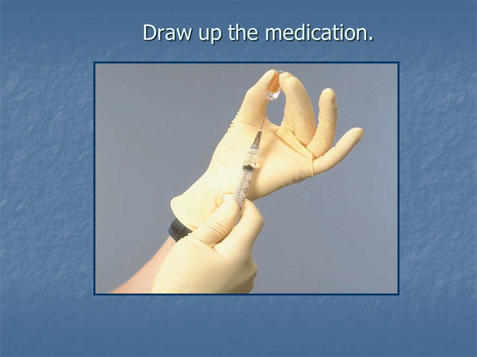 Draw up the medication.