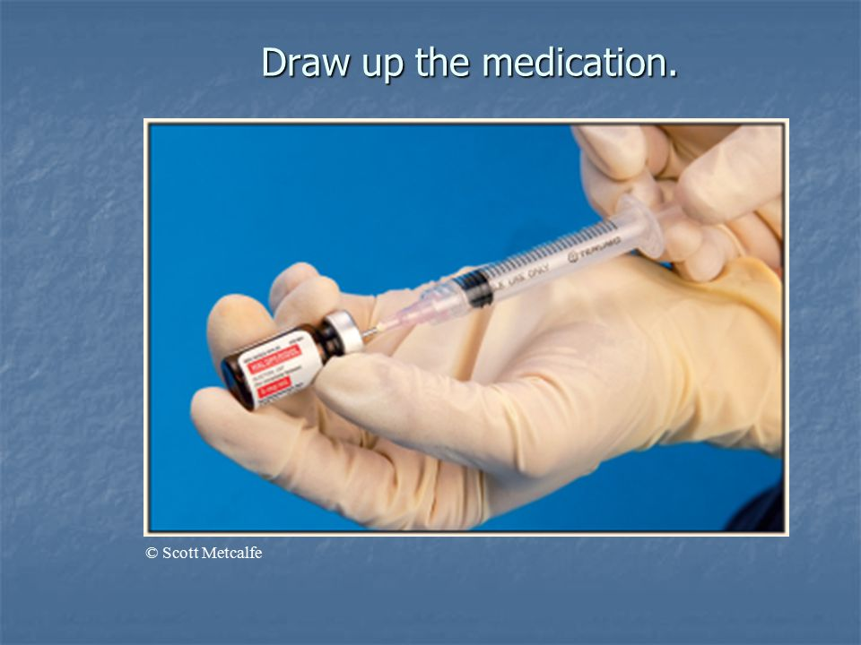 Draw up the medication. © Scott Metcalfe