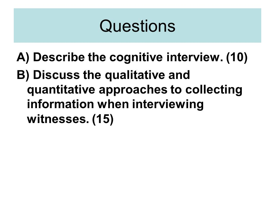 Questions A) Describe the cognitive interview.