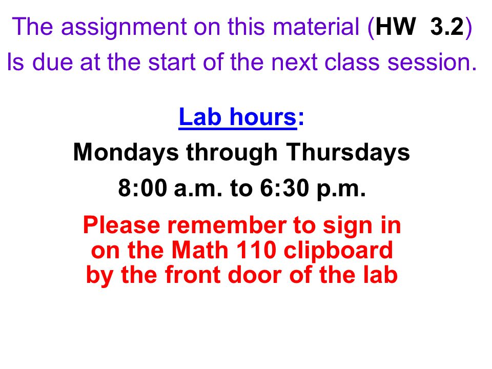 The assignment on this material (HW 3.2) Is due at the start of the next class session.