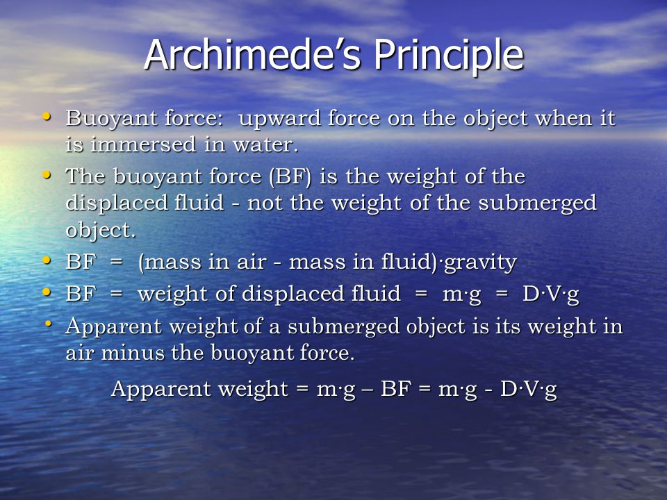 Archimede's Principle Buoyant force: upward force on the object when it is immersed in water.