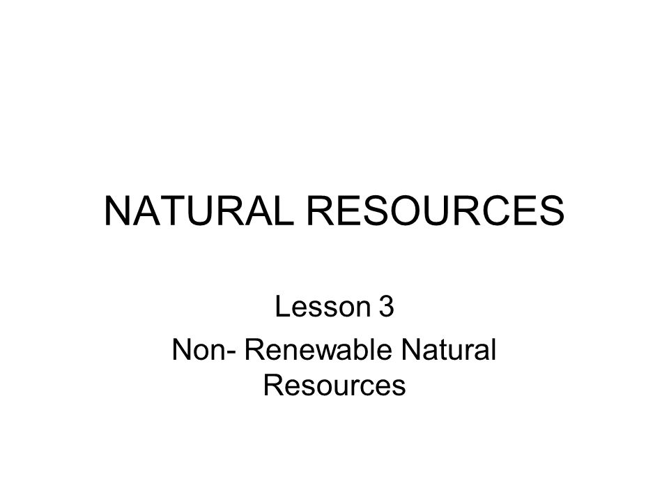NATURAL RESOURCES Lesson 3 Non Renewable Natural Resources ppt – Natural Resources Worksheets