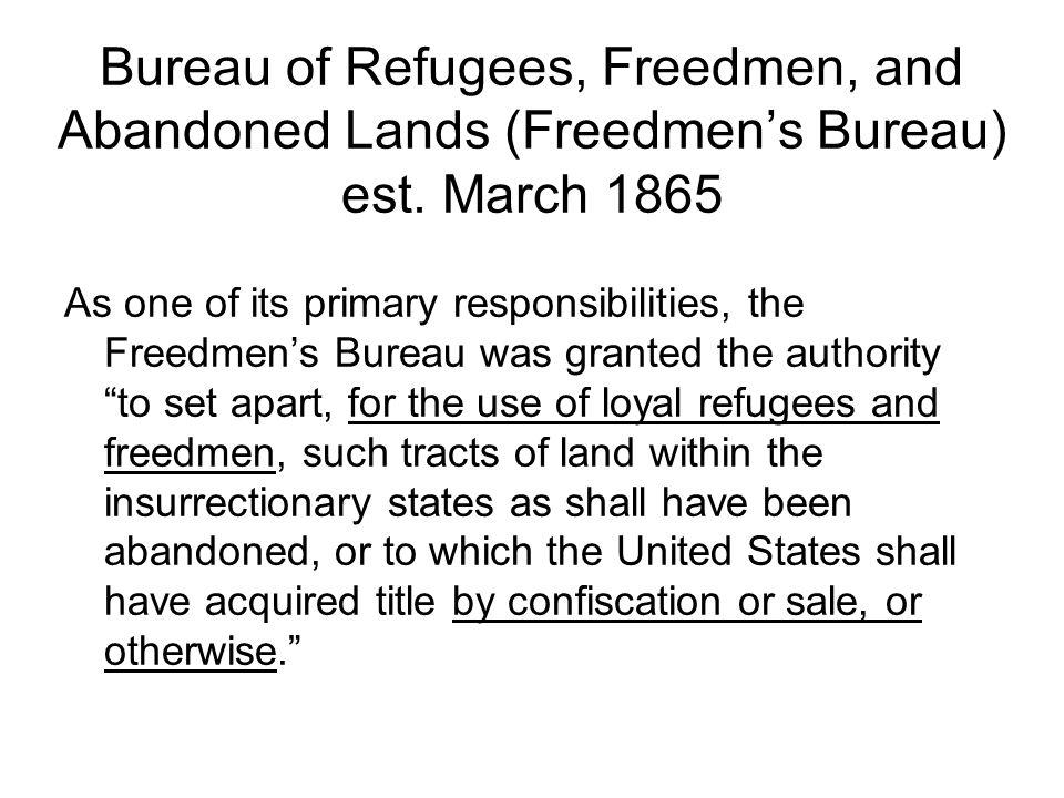 Bureau of Refugees, Freedmen, and Abandoned Lands (Freedmen's Bureau) est.
