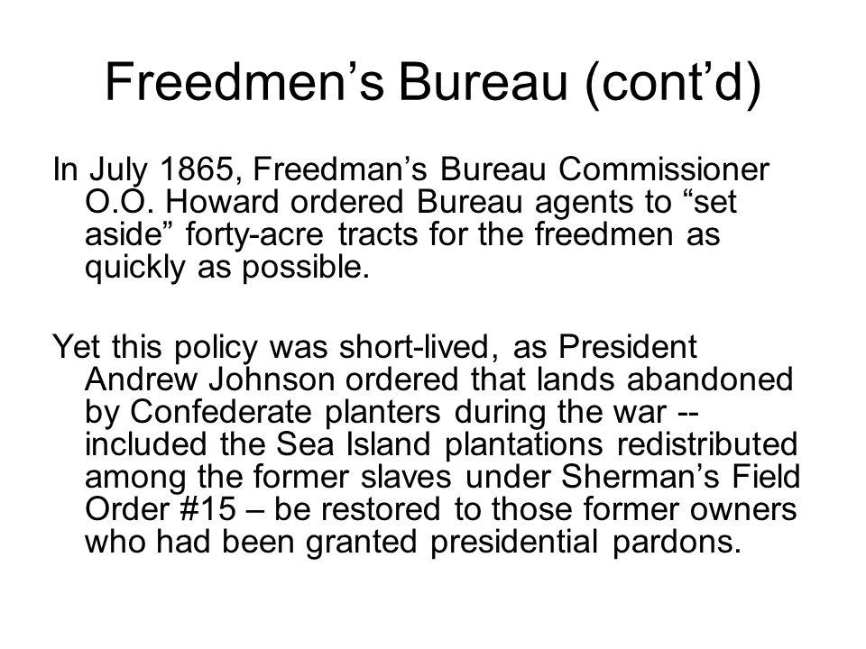 Freedmen's Bureau (cont'd) In July 1865, Freedman's Bureau Commissioner O.O.