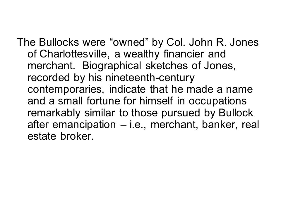 The Bullocks were owned by Col. John R.