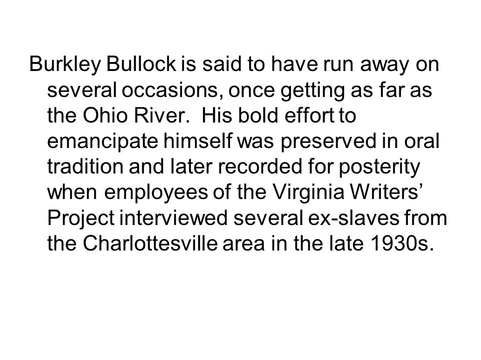Burkley Bullock is said to have run away on several occasions, once getting as far as the Ohio River.