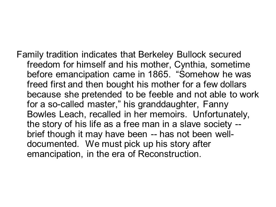 Family tradition indicates that Berkeley Bullock secured freedom for himself and his mother, Cynthia, sometime before emancipation came in 1865.