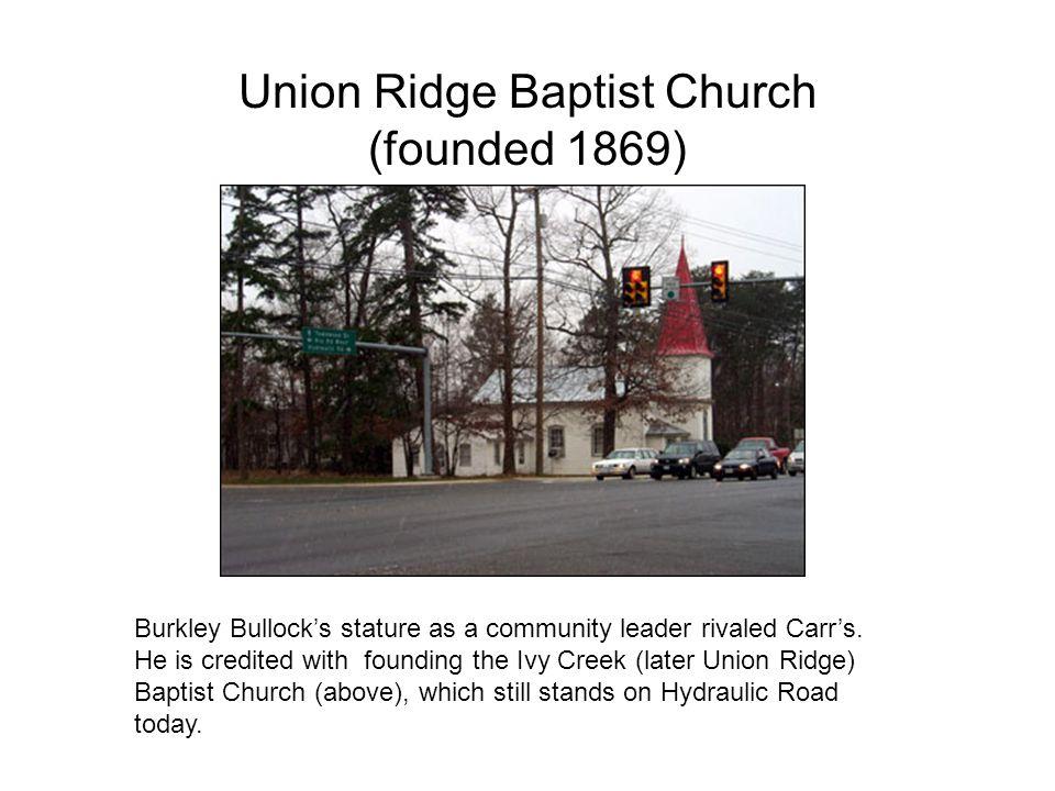 Union Ridge Baptist Church (founded 1869) Burkley Bullock's stature as a community leader rivaled Carr's.