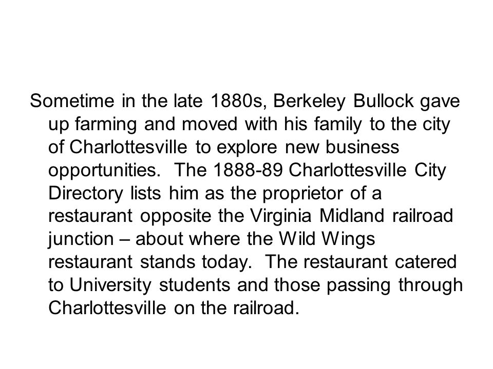 Sometime in the late 1880s, Berkeley Bullock gave up farming and moved with his family to the city of Charlottesville to explore new business opportunities.