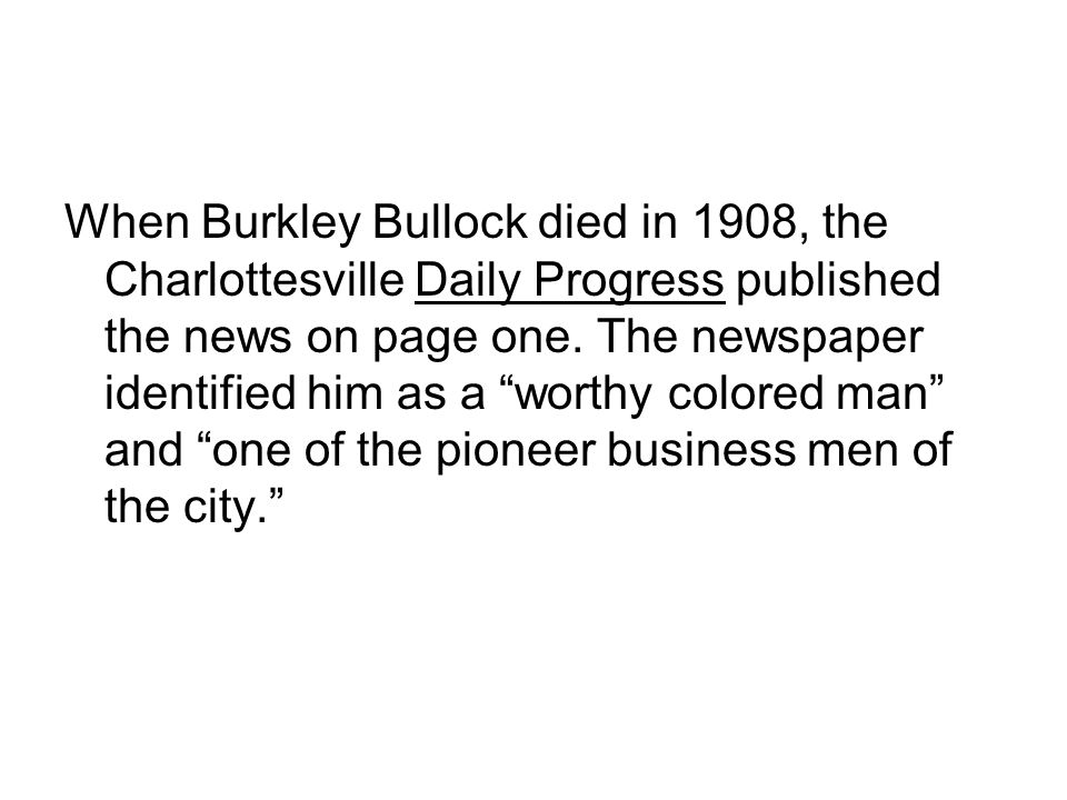When Burkley Bullock died in 1908, the Charlottesville Daily Progress published the news on page one.