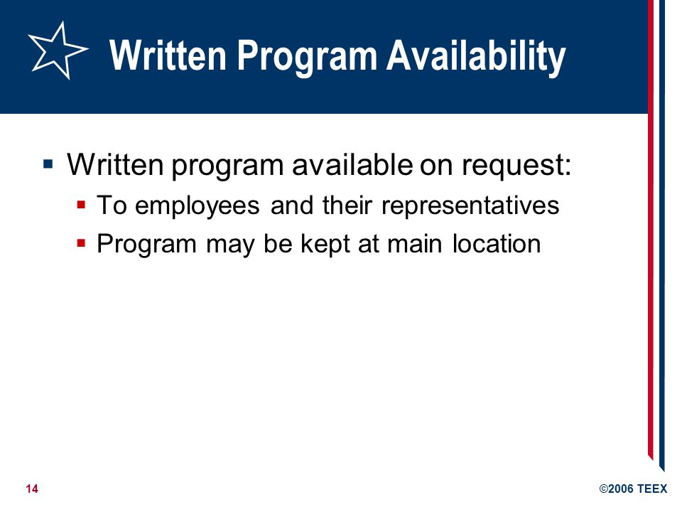14©2006 TEEX Written Program Availability  Written program available on request:  To employees and their representatives  Program may be kept at main location