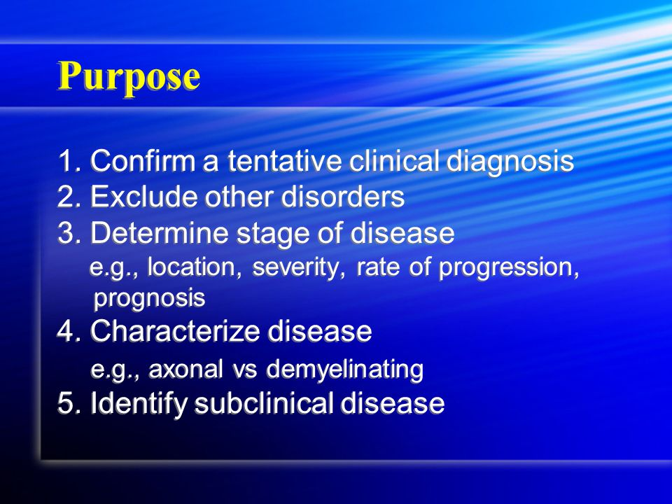 Purpose 1. Confirm a tentative clinical diagnosis 2.