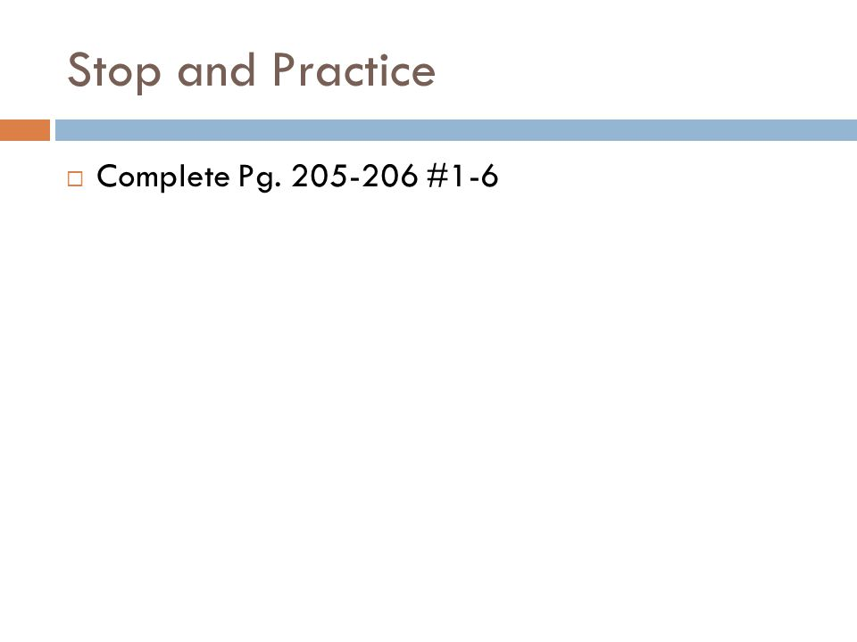 Stop and Practice  Complete Pg #1-6