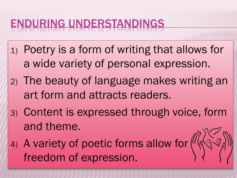 1) Poetry is a form of writing that allows for a wide variety of personal expression.