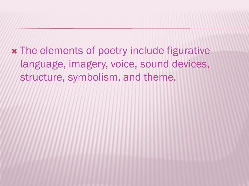  The elements of poetry include figurative language, imagery, voice, sound devices, structure, symbolism, and theme.