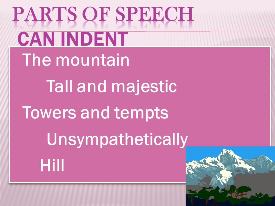 The mountain Tall and majestic Towers and tempts Unsympathetically Hill The mountain Tall and majestic Towers and tempts Unsympathetically Hill