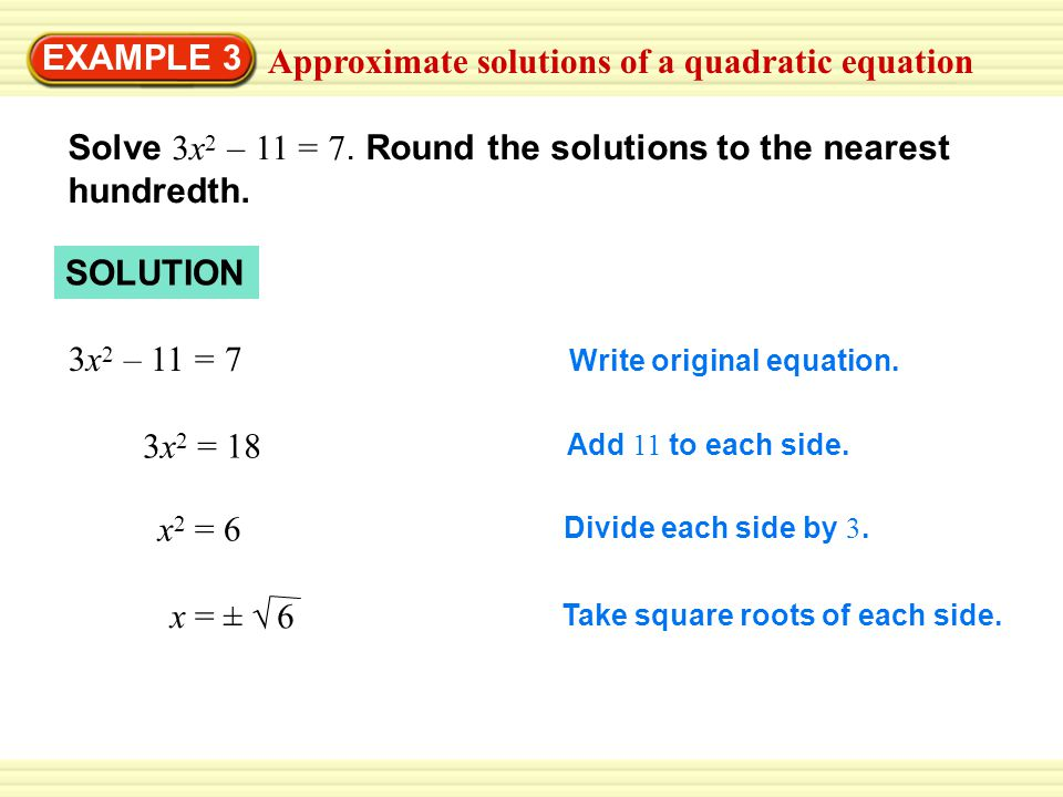 Approximate solutions of a quadratic equation EXAMPLE 3 Solve 3x 2 – 11 = 7.