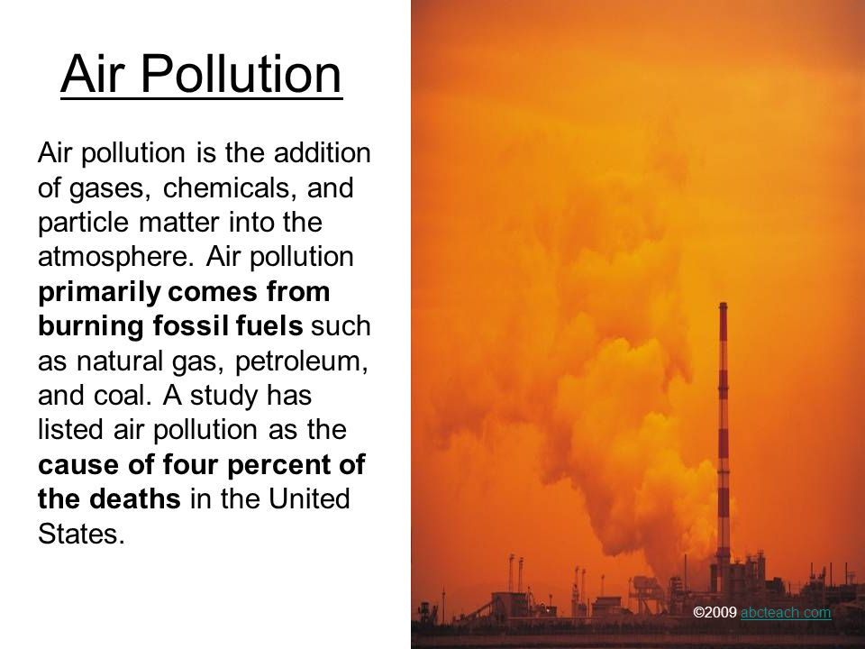 Air pollution is the addition of gases, chemicals, and particle matter into the atmosphere.