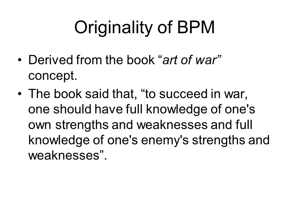 Originality of BPM Derived from the book art of war concept.