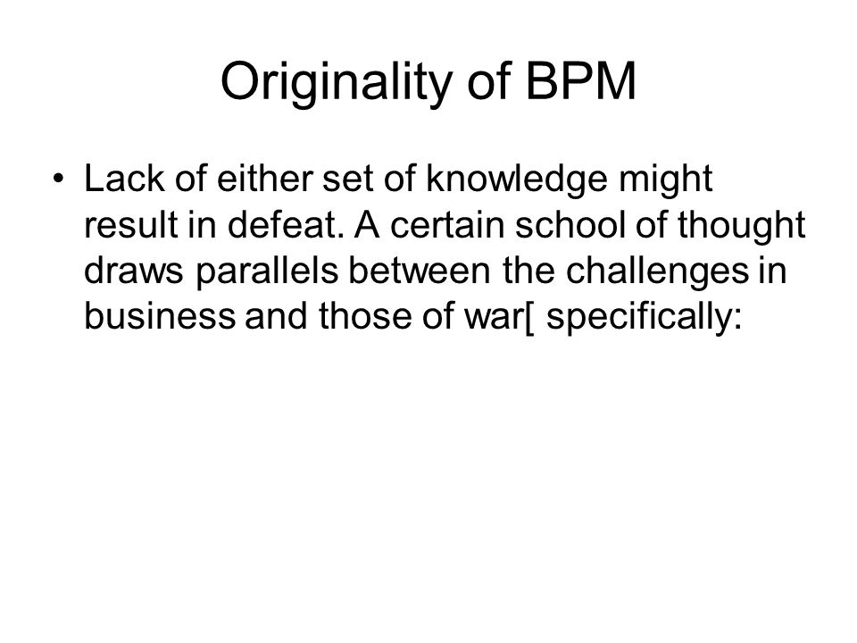 Originality of BPM Lack of either set of knowledge might result in defeat.