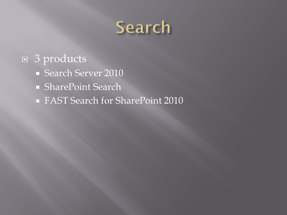  3 products  Search Server 2010  SharePoint Search  FAST Search for SharePoint 2010