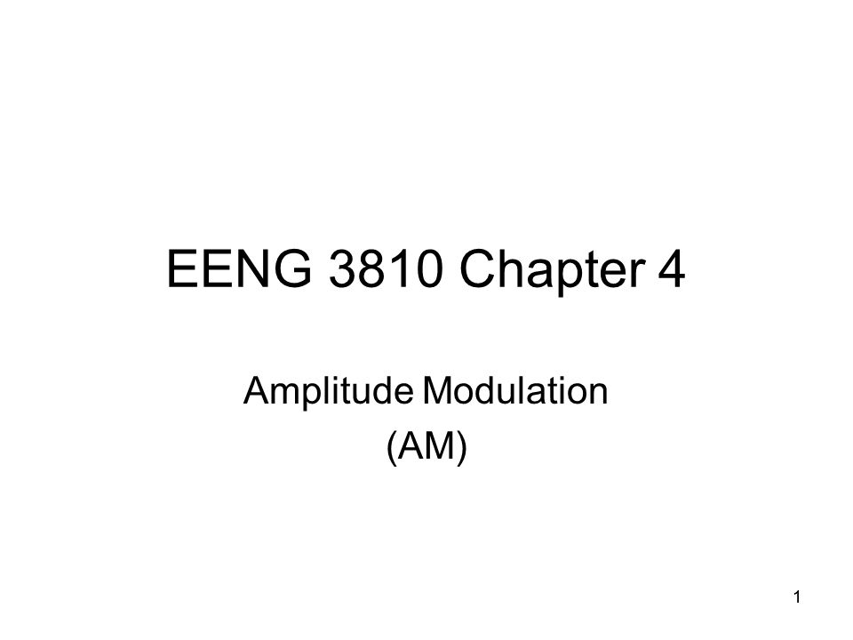 11 EENG 3810 Chapter 4 Amplitude Modulation (AM)