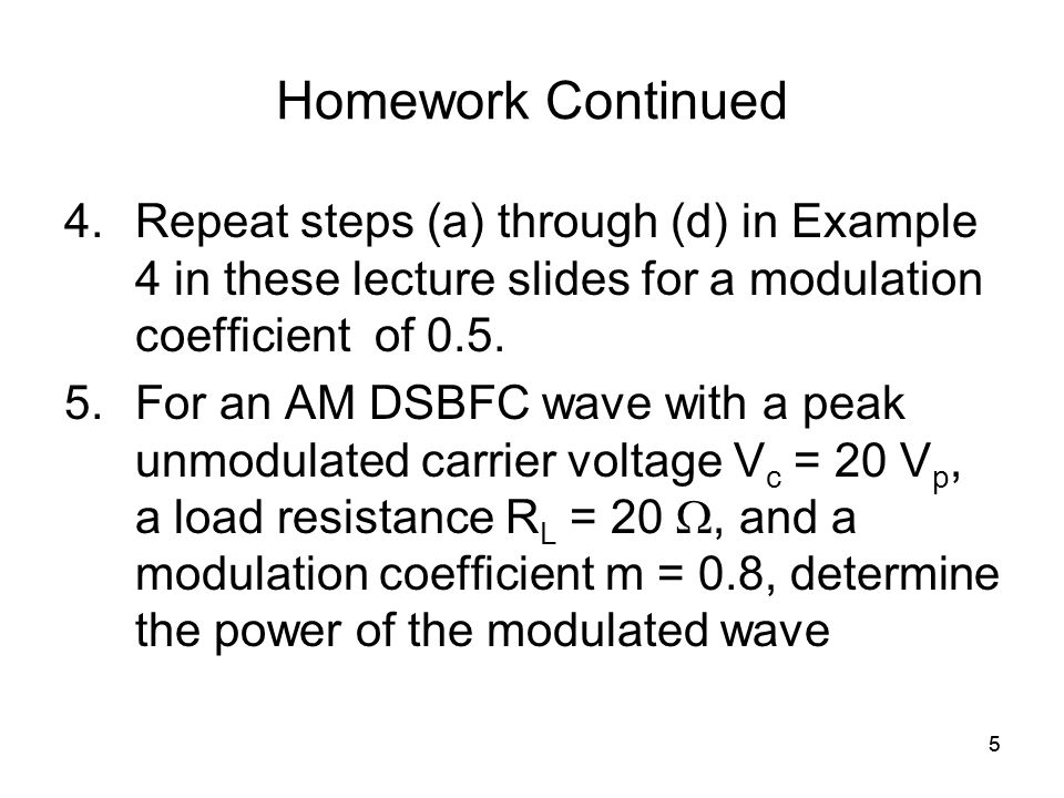 55 Homework Continued 4.Repeat steps (a) through (d) in Example 4 in these lecture slides for a modulation coefficient of 0.5.