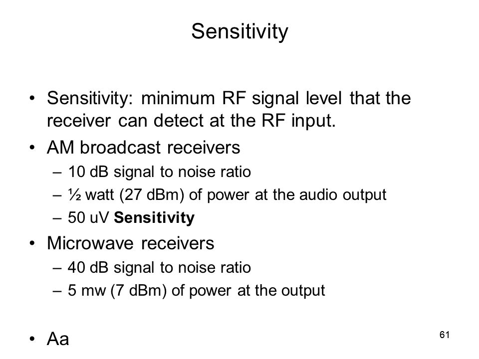 61 Sensitivity Sensitivity: minimum RF signal level that the receiver can detect at the RF input.