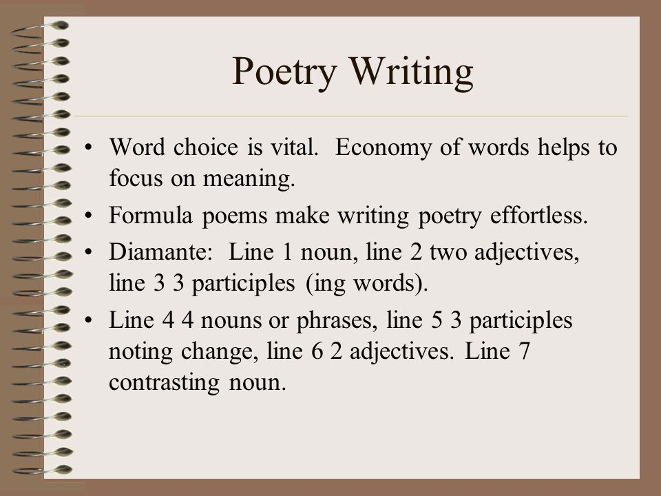 Poetry Writing Word choice is vital. Economy of words helps to focus on meaning.