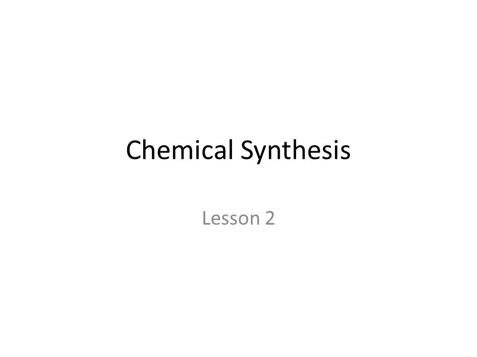 Chemical Synthesis Lesson 2