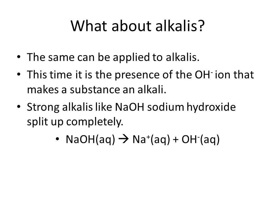 What about alkalis. The same can be applied to alkalis.