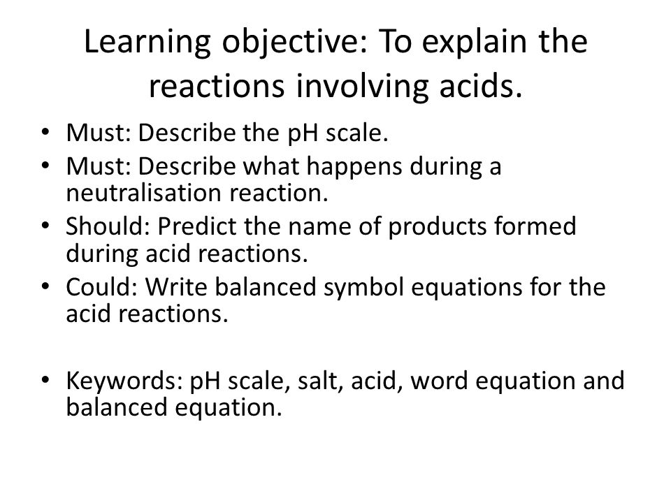 Learning objective: To explain the reactions involving acids.