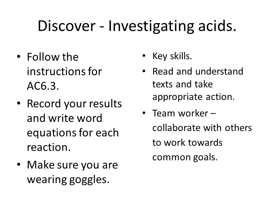 Discover - Investigating acids. Follow the instructions for AC6.3.
