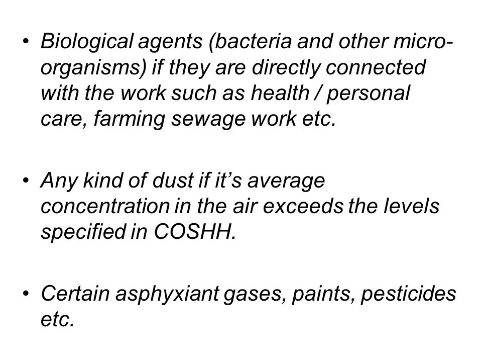 Biological agents (bacteria and other micro- organisms) if they are directly connected with the work such as health / personal care, farming sewage work etc.