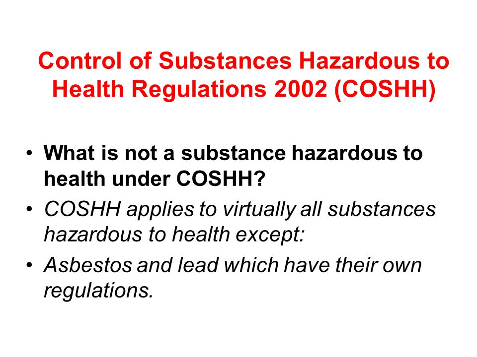 Control of Substances Hazardous to Health Regulations 2002 (COSHH) What is not a substance hazardous to health under COSHH.