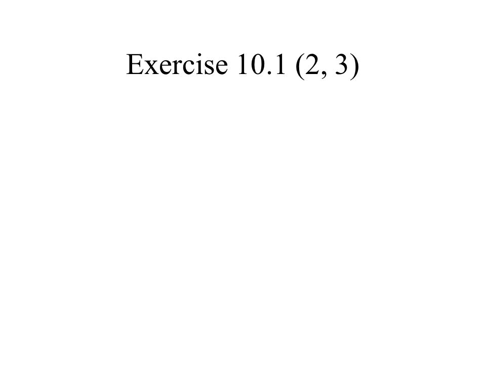Exercise 10.1 (2, 3)