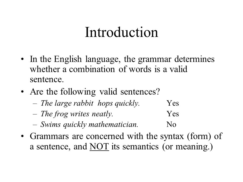 Introduction In the English language, the grammar determines whether a combination of words is a valid sentence.