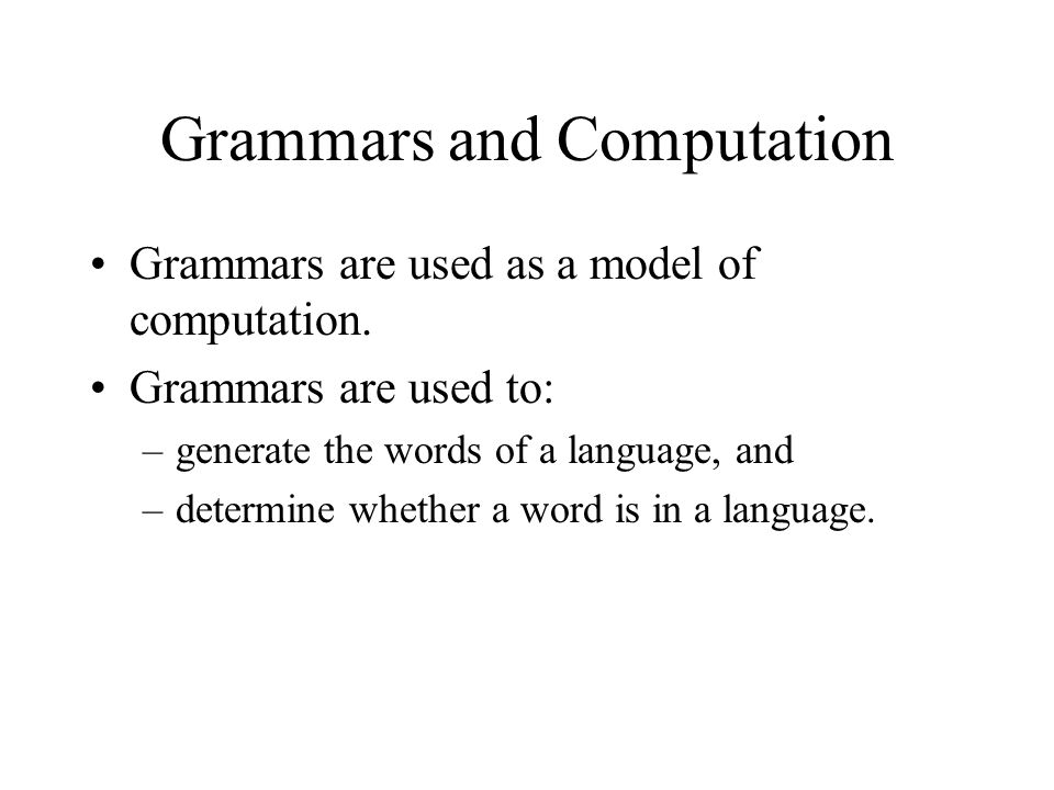 Grammars and Computation Grammars are used as a model of computation.