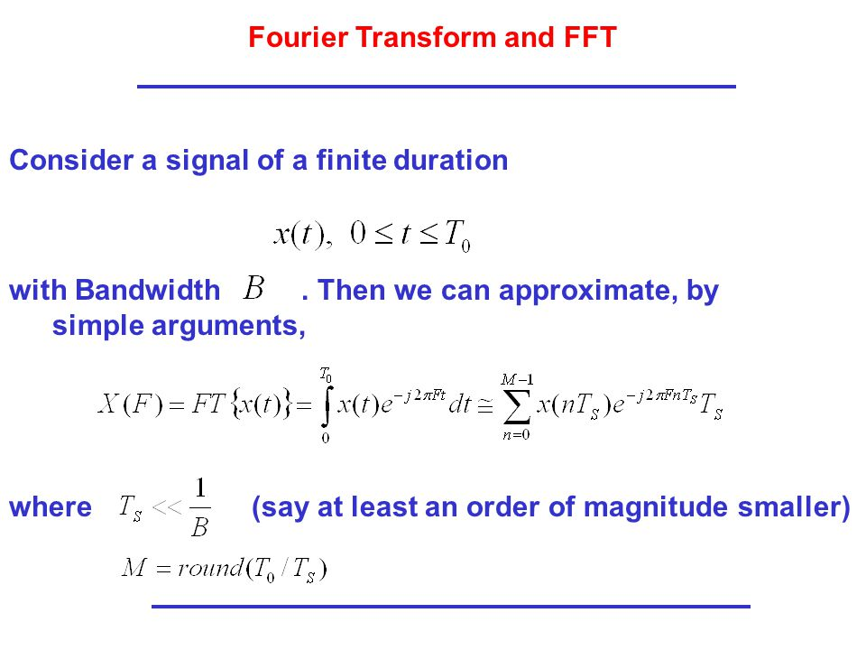 Fourier Transform and FFT Consider a signal of a finite duration with Bandwidth.