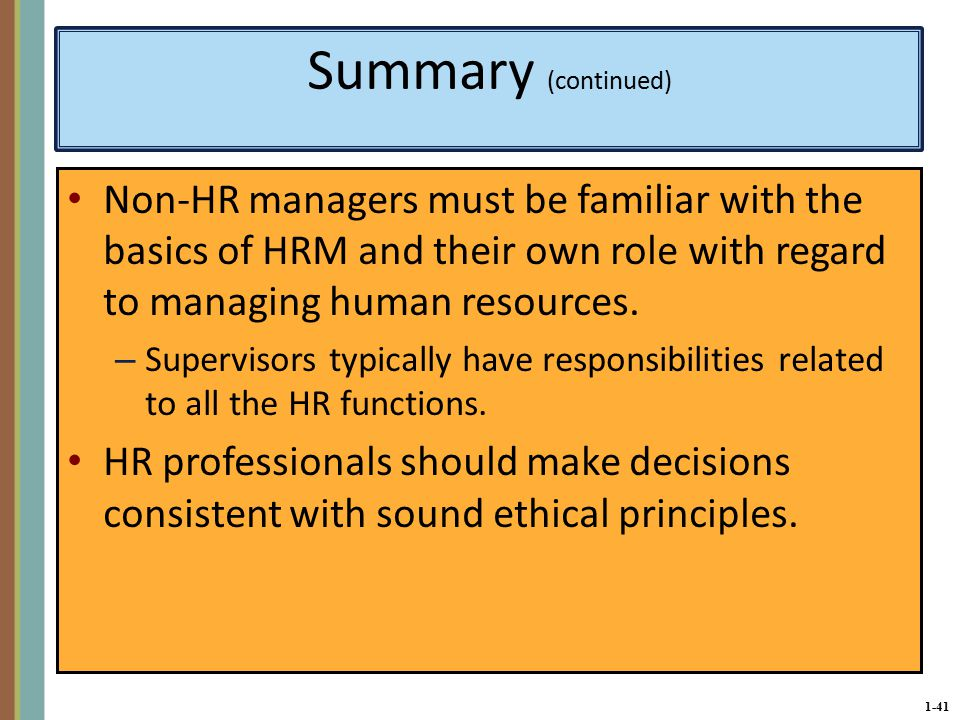 1-41 Summary (continued) Non-HR managers must be familiar with the basics of HRM and their own role with regard to managing human resources.