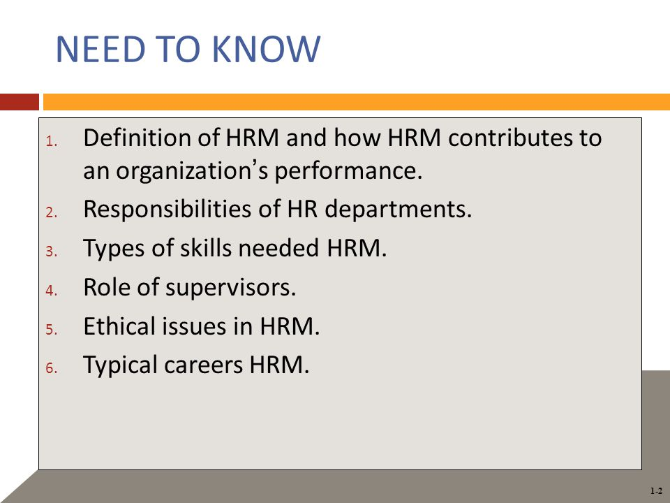 1-2 NEED TO KNOW 1. Definition of HRM and how HRM contributes to an organization's performance.