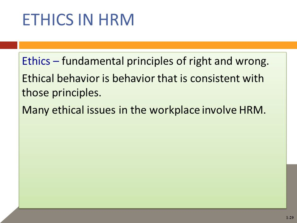 1-29 ETHICS IN HRM Ethics – fundamental principles of right and wrong.