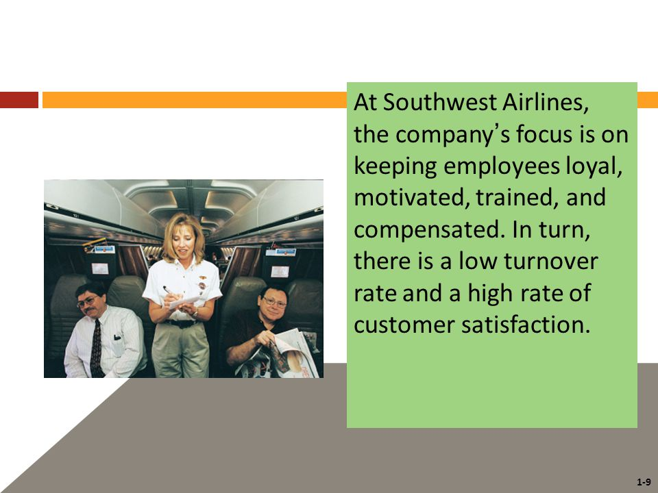 1-9 At Southwest Airlines, the company's focus is on keeping employees loyal, motivated, trained, and compensated.