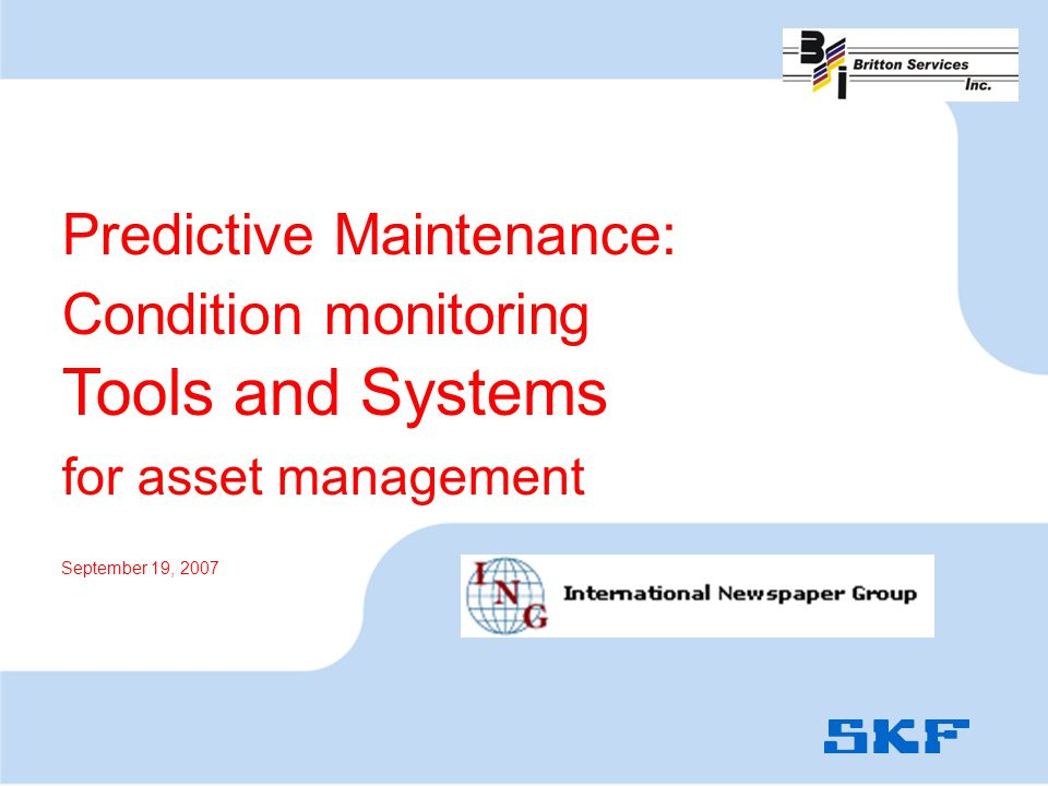 Predictive Maintenance: Condition monitoring Tools and Systems for asset management September 19, 2007