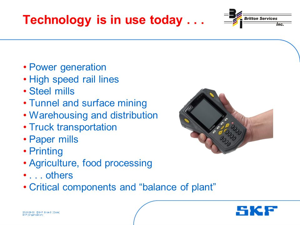 ©SKFSlide 5 [Code] SKF [Organization] Technology is in use today...
