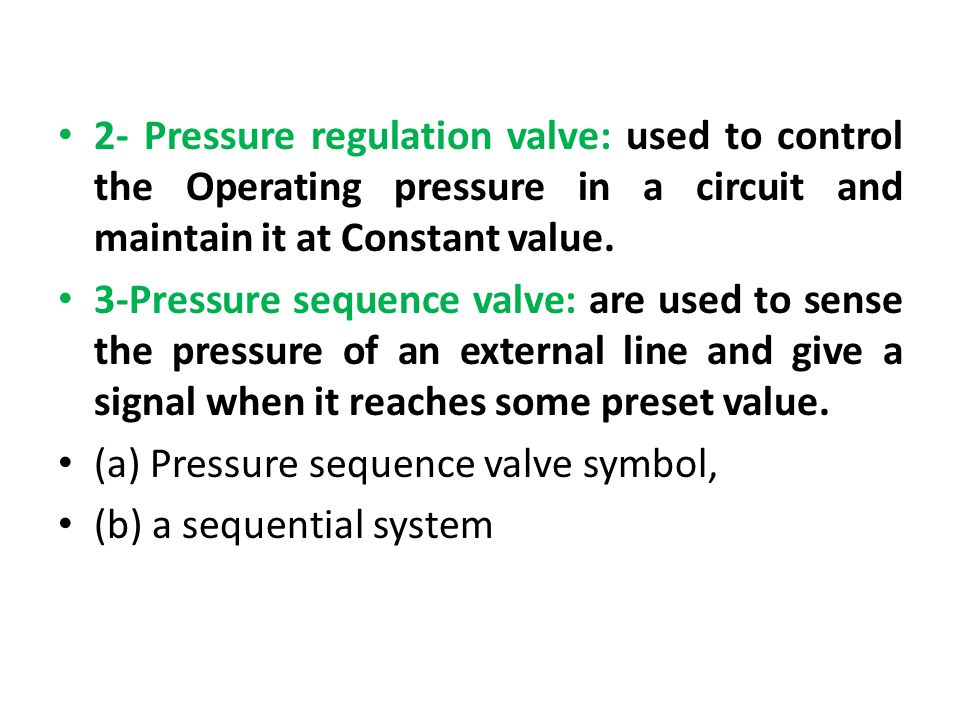 2- Pressure regulation valve: used to control the Operating pressure in a circuit and maintain it at Constant value.