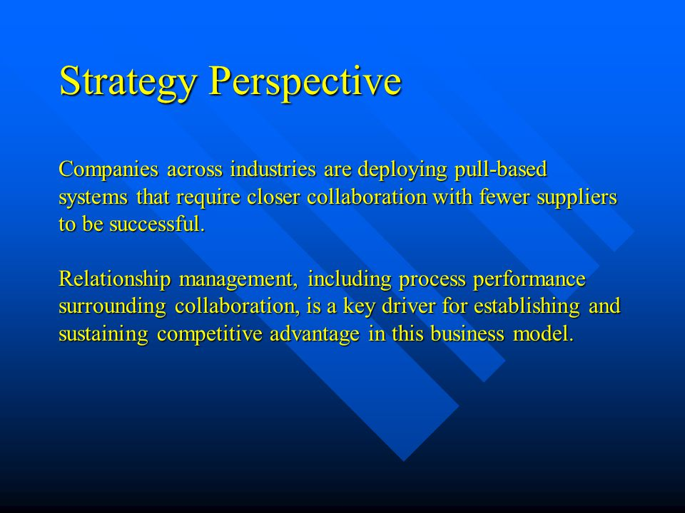 Strategy Perspective Companies across industries are deploying pull-based systems that require closer collaboration with fewer suppliers to be successful.