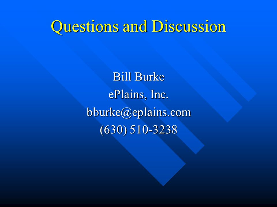 Questions and Discussion Bill Burke ePlains, Inc. (630)