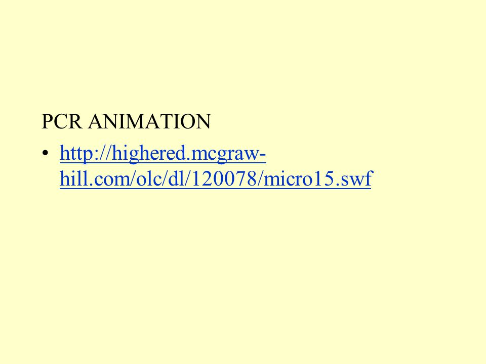 PCR ANIMATION   hill.com/olc/dl/120078/micro15.swfhttp://highered.mcgraw- hill.com/olc/dl/120078/micro15.swf
